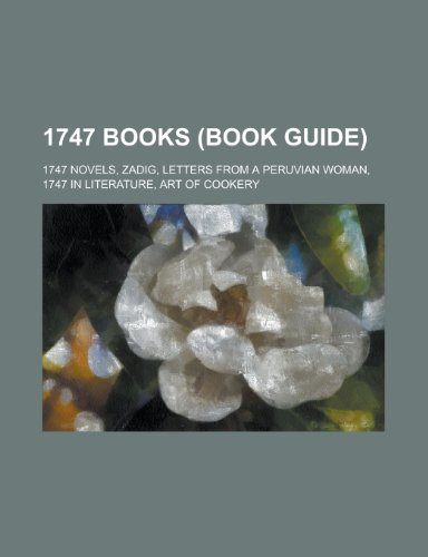 9781158673568: 1747 Books (Study Guide): 1747 Novels, Letters from a Peruvian Woman, Zadig, 1747 in Literature, Art of Cookery
