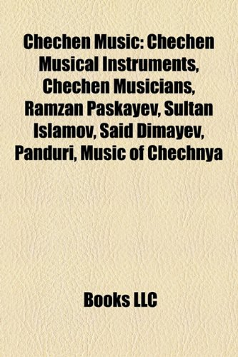 9781158684571: Chechen Music: Chechen Musical Instruments, Chechen Musicians, Ramzan Paskayev, Sultan Islamov, Said Dimayev, Panduri, Music of Chech