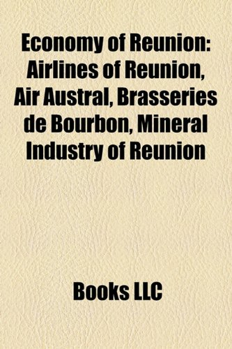 9781158689149: Economy of Runion: Airlines of Runion, Air Austral, Brasseries de Bourbon, Mineral Industry of Runion