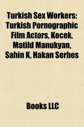 9781158714803: Turkish Sex Workers: Turkish Pornographic Film Actors, Kek, Matild Manukyan, ?Ahin K, Hakan Serbes