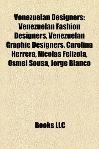 Venezuelan Designers: Venezuelan Fashion Designers, Venezuelan Graphic Designers, Carolina Herrera,...