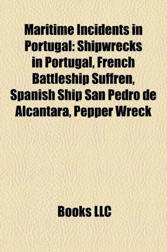 9781158723614: Maritime Incidents in Portugal: Shipwrecks in Portugal, French Battleship Suffren, Spanish Ship San Pedro de Alcantara, Pepper Wreck