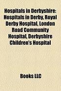 9781158730100: Hospitals in Derbyshire: Hospitals in Derby, Royal Derby Hospital, London Road Community Hospital, Derbyshire Children's Hospital