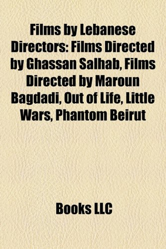 9781158744183: Films by Lebanese Directors (Study Guide): Films Directed by Ghassan Salhab, Films Directed by Maroun Bagdadi, Out of Life, Little Wars