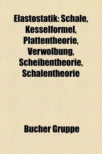 9781158751464: Elastostatik: Schale, Kesselformel, Plattentheorie, Verwölbung, Scheibentheorie, Schalentheorie