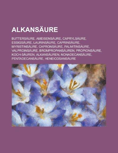 9781158756889: Alkansaure: Buttersaure, Ameisensaure, Caprylsaure, Essigsaure, Laurinsaure, Caprinsaure, Myristinsaure, Capronsaure, Palmitinsaur