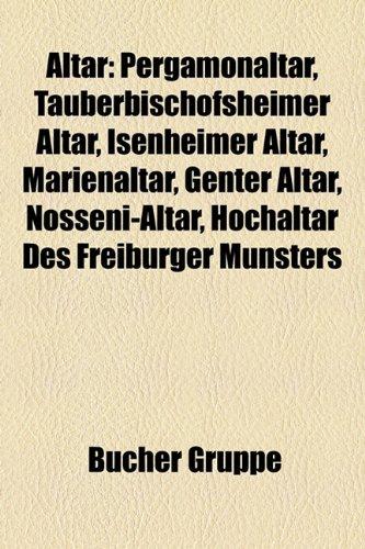 9781158757381: Altar: Pergamonaltar, Tauberbischofsheimer Altar, Isenheimer Altar, Genter Altar, Marienaltar, Nosseni-Altar, Goldene Tafel