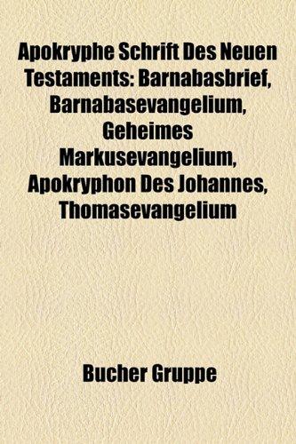 9781158760541: Apokryphe Schrift Des Neuen Testaments: Barnabasbrief, Barnabasevangelium, Geheimes Markusevangelium, Thomasevangelium, Apokryphon Des Johannes