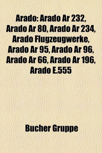 9781158761173: Arado: Arado AR 232, Arado AR 80, Arado AR 234, Arado Flugzeugwerke, Arado AR 95, Arado AR 240, Arado AR 96, Arado AR 66, Ara