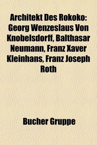 9781158761395: Architekt Des Rokoko: Rokokobaumeister, Georg Wenzeslaus Von Knobelsdorff, Balthasar Neumann, Franz Xaver Kleinhans, Johann Jacob Fechter