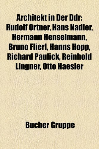 9781158761647: Architekt in Der Ddr: Rudolf Ortner, Horst Siegel, Hans Nadler, Hermann Henselmann, Eckart Schmidt, Bruno Flierl, Hanns Hopp, Kurt Magritz