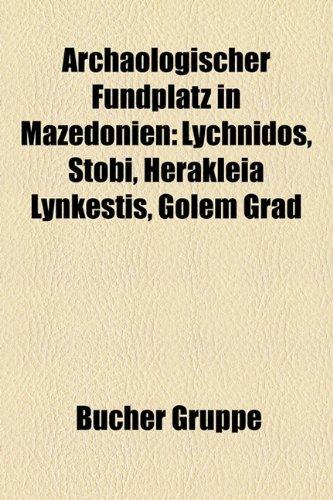 9781158762224: Archaologischer Fundplatz in Mazedonien: Lychnidos, Stobi, Herakleia Lynkestis, Golem Grad