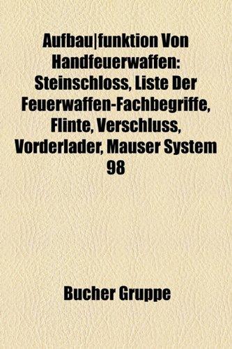 9781158764556: Aufbau|funktion Von Handfeuerwaffen: Steinschloss, Liste Der Feuerwaffen-Fachbegriffe, Flinte, Verschluss, Vorderlader, Mauser System 98