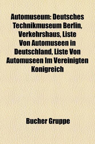 9781158765508: Automuseum: Deutsches Technikmuseum Berlin, Verkehrshaus, Heeresgeschichtliches Museum, Porsche-Museum, Deutsches Zweirad- Und Nsu