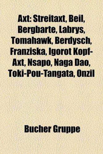 9781158766055: Axt: Streitaxt, Beil, Labrys, Bergbarte, Tomahawk, Berdysch, Franziska, Igorot Kopf-Axt, Nsapo, Naga DAO, Chokwe-Axt, Onzil