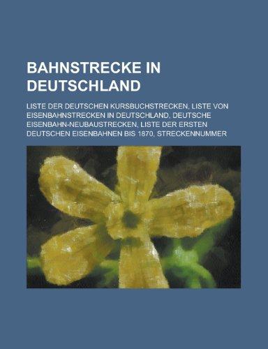 9781158767892: Bahnstrecke in Deutschland: Liste Der Deutschen Kursbuchstrecken, Liste Von Eisenbahnstrecken in Deutschland, Deutsche Eisenbahn-Neubaustrecken