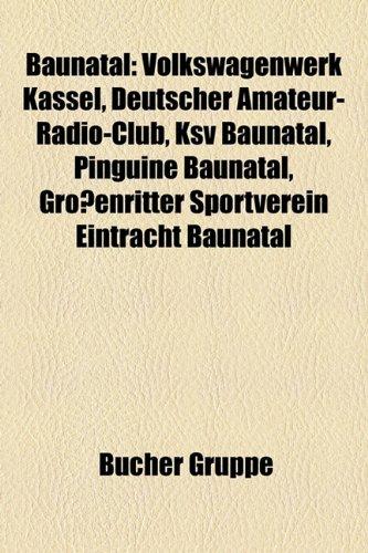 9781158769308: Baunatal: Volkswagenwerk Kassel, Deutscher Amateur-Radio-Club, Ksv Baunatal, Pinguine Baunatal, Grossenritter Sportverein Eintra