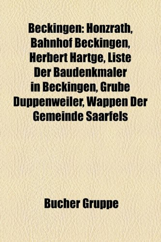 9781158772469: Beckingen: Honzrath, Bahnhof Beckingen, Herbert Hartge, Liste Der Baudenkm Ler in Beckingen, Grube D Ppenweiler, Wappen Der Gemei
