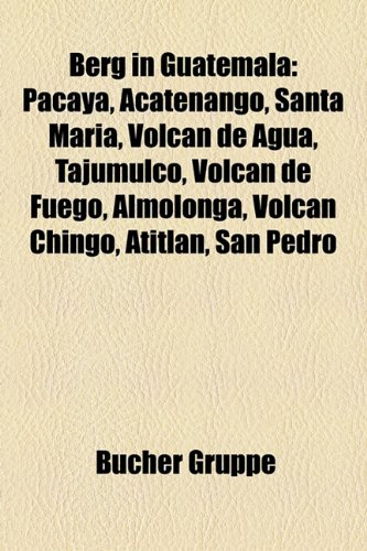 9781158774081: Berg in Guatemala: Pacaya, Acatenango, Santa María, Volcán de Agua, Tajumulco, Volcán de Fuego, Almolonga, Volcán Chingo, Atitlán, San Pedro, Tacaná