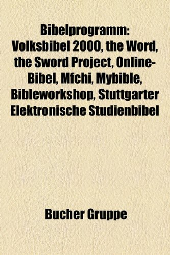9781158776351: Bibelprogramm: Volksbibel 2000, The Word, The Sword Project, Online-Bibel, MFchi, MyBible, BibleWorkshop, Stuttgarter elektronische Studienbibel