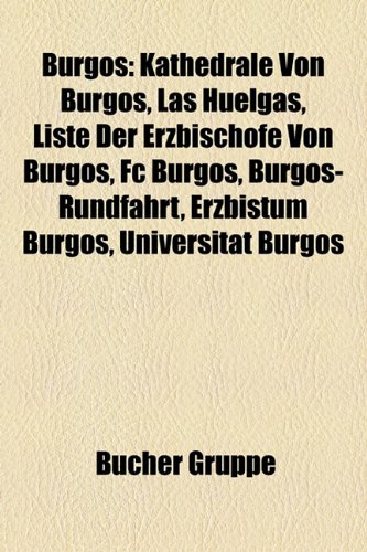 9781158783922: Burgos: Kathedrale Von Burgos, Las Huelgas, Liste Der Erzbischofe Von Burgos, FC Burgos, Burgos-Rundfahrt, Erzbistum Burgos, U