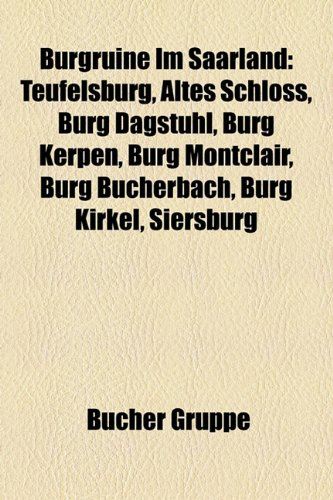 9781158784165: Burgruine Im Saarland: Teufelsburg, Altes Schloss, Burg Dagstuhl, Burg Kerpen, Burg Montclair, Burg Bucherbach, Burg Kirkel, Siersburg
