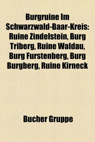 9781158784172: Burgruine Im Schwarzwald-Baar-Kreis: Ruine Zindelstein, Burg Triberg, Ruine Waldau, Burg Fürstenberg, Burg Burgberg, Ruine Kirneck, Burg Bärenberg, ... Warenburg, Ruine Dellingen, Burg Bräunlingen
