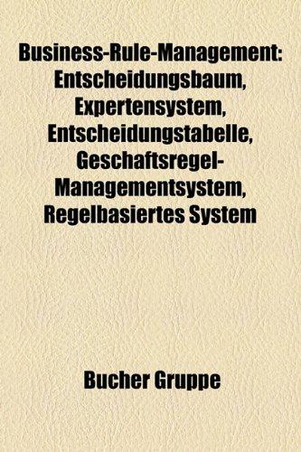 9781158784455: Business-Rule-Management: Entscheidungsbaum, Expertensystem, Entscheidungstabelle, Geschaftsregel-Managementsystem, Regelbasiertes System