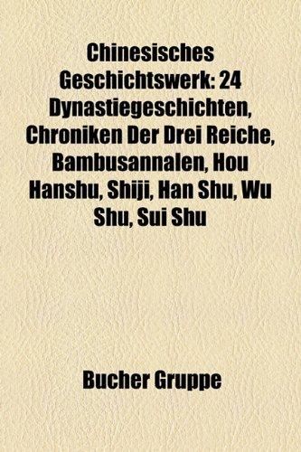 9781158787043: Chinesisches Geschichtswerk: 24 Dynastiegeschichten, Chroniken Der Drei Reiche, Bambusannalen, Hou Hanshu, Shiji, Han Shu, Wu Shu, Sui Shu
