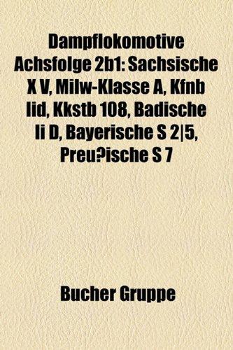 9781158790913: Dampflokomotive Achsfolge 2b1: Schsische X V, Milw-Klasse A, Kfnb IID, Kkstb 108, Badische II D, Bayerische S 2]5, Preuische S 7