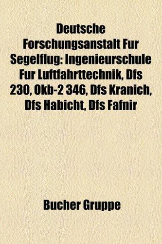 9781158792559: Deutsche Forschungsanstalt Fr Segelflug: Ingenieurschule Fr Luftfahrttechnik, Dfs 230, Okb-2 346, Dfs Kranich, Dfs Habicht, Dfs Fafnir