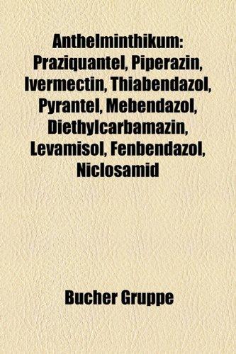 9781158793068: Anthelminthikum: Praziquantel, Piperazin, Ivermectin, Thiabendazol, Pyrantel, Mebendazol, Diethylcarbamazin, Levamisol, Fenbendazol, Ni