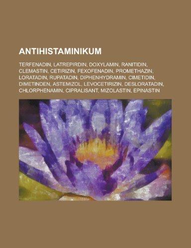 9781158793129: Antihistaminikum: Terfenadin, Latrepirdin, Doxylamin, Ranitidin, Clemastin, Cetirizin, Fexofenadin, Promethazin, Loratadin, Rupatadin