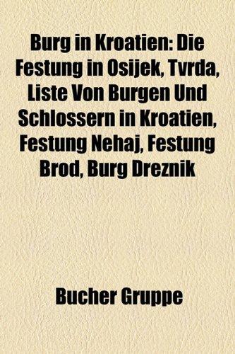9781158793365: Burg in Kroatien: Die Festung in Osijek, Tvrda, Liste von Burgen und Schlössern in Kroatien, Festung Nehaj, Festung Brod, Burg Dreznik, Burg Sokolac, Zrinski-Burg, Burg Veliki Tabor