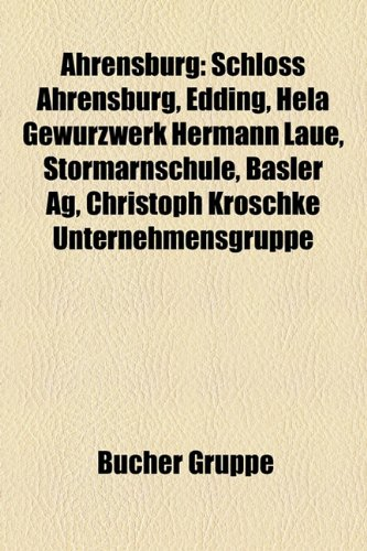 9781158793884: Ahrensburg: Schloss Ahrensburg, Edding, Hela Gewrzwerk Hermann Laue, Stormarnschule, Basler AG, Christoph Kroschke Unternehmensgru