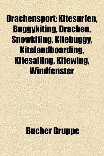 9781158796212: Drachensport: Kitesurfen, Buggykiting, Drachen, Snowkiting, Kitebuggy, Kitelandboarding, Kitesailing, Kitewing, Windfenster (German Edition)