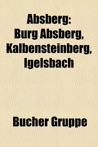 9781158797240: Absberg: Burg Absberg, Kalbensteinberg, Igelsbach (German Edition)