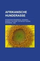 9781158797714: Afrikanische Hunderasse: Rhodesian Ridgeback, Azawakh, Basenji, Sloughi, Coton de Tul�ar, Boerboel, Aidi