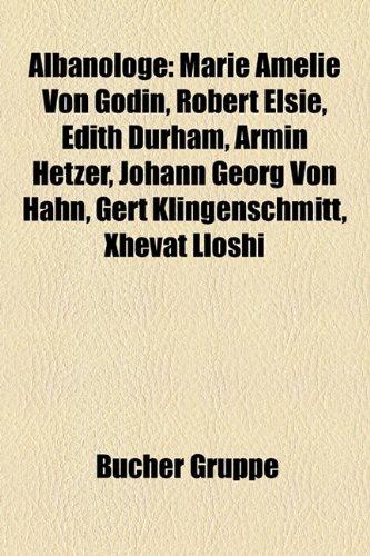 9781158798360: Albanologe: Marie Amelie von Godin, Robert Elsie, Edith Durham, Armin Hetzer, Johann Georg von Hahn, Gert Klingenschmitt, Xhevat Lloshi