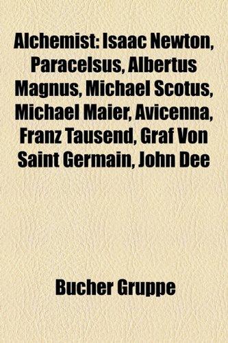 9781158798506: Alchemist: Isaac Newton, Paracelsus, Albertus Magnus, Michael Scotus, Michael Maier, Avicenna, Franz Tausend, Graf Von Saint Germ