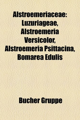 9781158799305: Alstroemeriaceae: Luzuriageae, Alstroemeria versicolor, Alstroemeria psittacina, Bomarea edulis