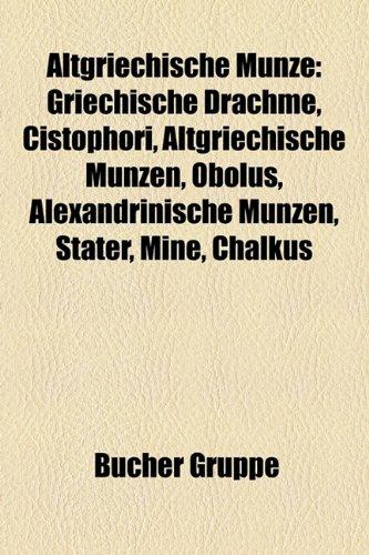 9781158799589: Altgriechische Münze: Griechische Drachme, Cistophori, Altgriechische Münzen, Obolus, Alexandrinische Münzen, Stater, Mine, Chalkus