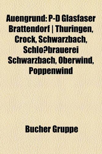 9781158804306: Auengrund: P-D Glasfaser Brattendorf / Thüringen, Crock, Schwarzbach, Schloßbrauerei Schwarzbach, Oberwind, Poppenwind