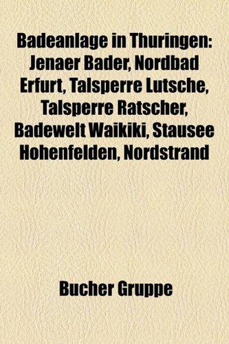 9781158805754: Badeanlage in Thuringen: Jenaer Bader, Nordbad Erfurt, Talsperre Lutsche, Talsperre Ratscher, Badewelt Waikiki, Stausee Hohenfelden, Nordstrand