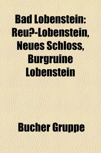9781158806522: Bad Lobenstein: Reu�-Lobenstein, Neues Schloss, Burgruine Lobenstein