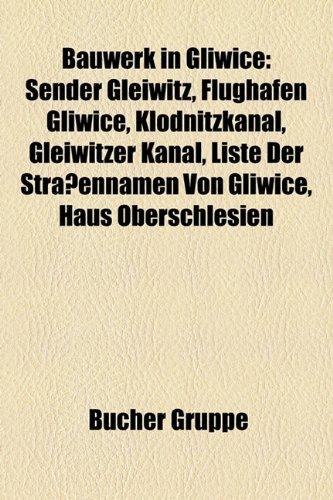 9781158812950: Bauwerk in Gliwice: Sender Gleiwitz, Flughafen Gliwice, Klodnitzkanal, Gleiwitzer Kanal, Liste Der Strassennamen Von Gliwice, Haus Obersch