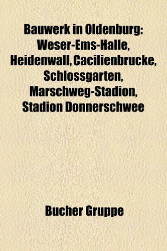 9781158814220: Bauwerk in Oldenburg: Weser-EMS-Halle, Heidenwall, Cacilienbrucke, Schlossgarten, Marschweg-Stadion, Stadion Donnerschwee