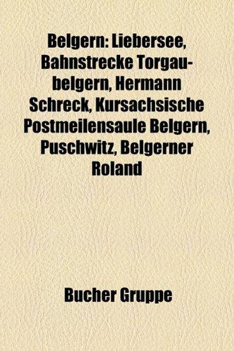 9781158815685: Belgern: Liebersee, Bahnstrecke Torgau-Belgern, Hermann Schreck, Kursächsische Postmeilensäule Belgern, Puschwitz, Belgerner Roland