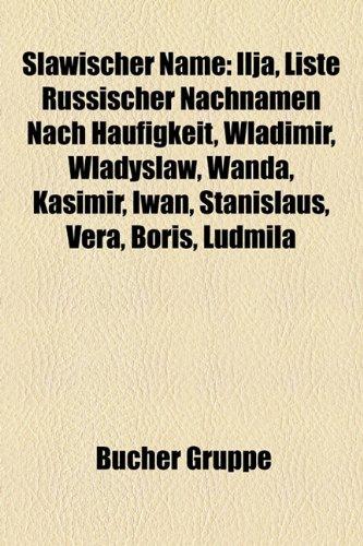 9781158818730: Slawischer Name: Ilja, Liste Russischer Nachnamen Nach Häufigkeit, Wladimir, Wladyslaw, Wanda, Kasimir, Iwan, Stanislaus, Vera, Boris, Ludmila