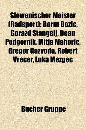 9781158820016: Slowenischer Meister (Radsport): Borut Bo I, Gorazd Tangelj, Dean Podgornik, Mitja Mahori, Gregor Gazvoda, Robert Vre Er, Luka Mezgec
